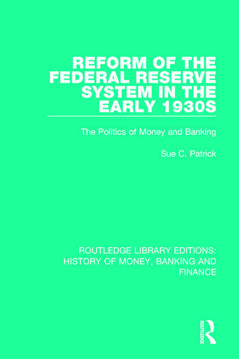 Reform of the Federal Reserve System in the Early 1930s The Politics of Money and Banking book cover