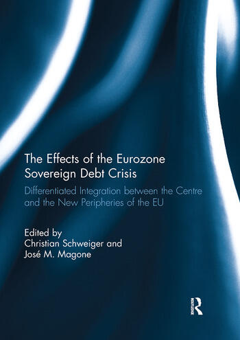 The Effects of the Eurozone Sovereign Debt Crisis Differentiated Integration between the Centre and the New Peripheries of the EU book cover