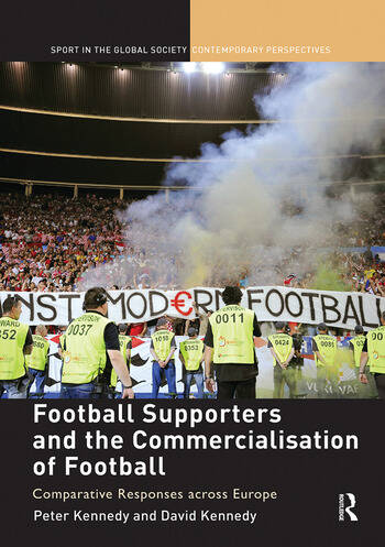 Football Supporters and the Commercialisation of Football Comparative Responses across Europe book cover