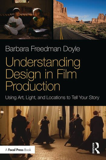 Understanding Design in Film Production Using Art, Light & Locations to Tell Your Story book cover