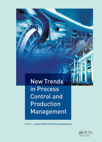 New Trends in Process Control and Production Management Proceedings of the International Conference on Marketing Management, Trade, Financial and Social Aspects of Business (MTS 2017), May 18-20, 2017, Košice, Slovak Republic and Tarnobrzeg, Poland book cover