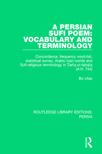 A Persian Sufi Poem Vocabulary and Terminology: Concordance, frequency word-list, statistical survey, Arabic loan-words and Sufi-religious terminology in Ṭarīq-ut-taḥqīq (A.H. 744) book cover