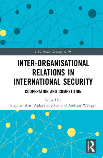 Inter-organizational Relations in International Security Cooperation and Competition book cover