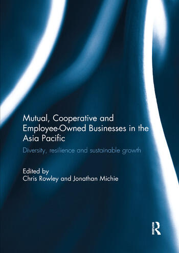 Mutual, Cooperative and Employee-Owned Businesses in the Asia Pacific Diversity, Resilience and Sustainable Growth book cover