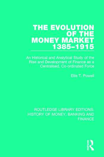 The Evolution of the Money Market 1385-1915 An Historical and Analytical Study of the Rise and Development of Finance as a Centralised, Co-ordinated Force book cover