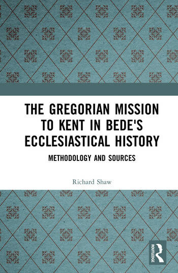 The Gregorian Mission to Kent in Bede's Ecclesiastical History Methodology and Sources book cover