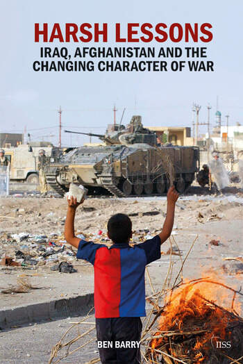 Harsh Lessons Iraq, Afghanistan and the Changing Character of War book cover