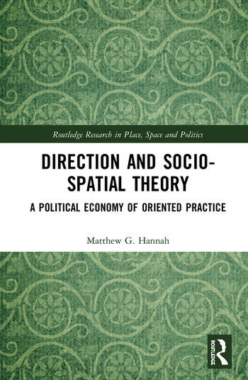 Direction and Socio-spatial Theory A Political Economy of Oriented Practice book cover