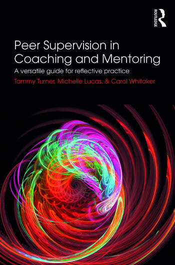 Peer Supervision in Coaching and Mentoring A Versatile Guide for Reflective Practice book cover