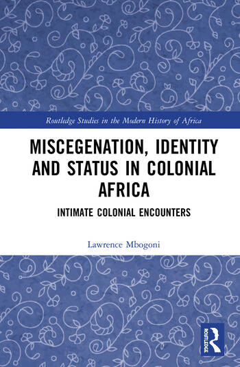 Miscegenation, Identity and Status in Colonial Africa Intimate Colonial Encounters book cover