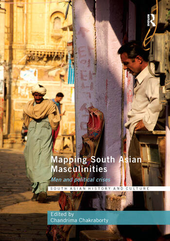 Mapping South Asian Masculinities Men and Political Crises book cover