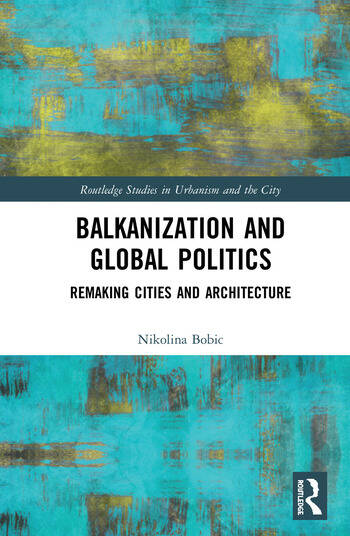 Balkanization and Global Politics Remaking Cities and Architecture book cover