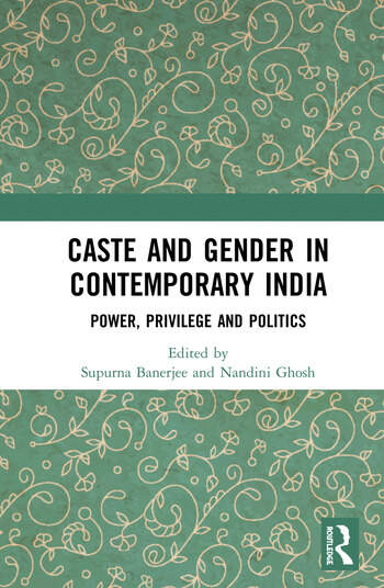 Caste and Gender in Contemporary India Power, Privilege and Politics book cover