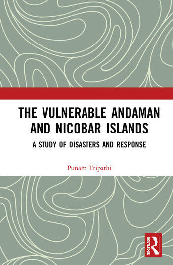 The Vulnerable Andaman and Nicobar Islands A Study of Disasters and Response book cover