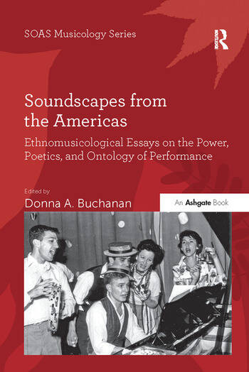 Soundscapes from the Americas Ethnomusicological Essays on the Power, Poetics, and Ontology of Performance book cover