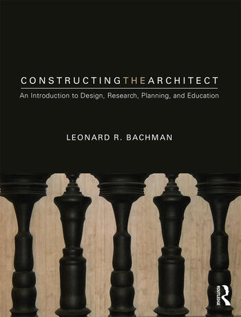 Constructing the Architect An Introduction to Design, Research, Planning, and Education book cover
