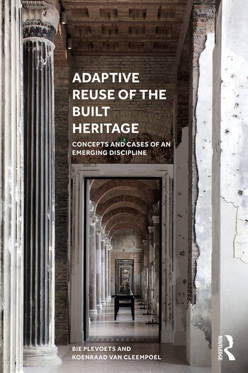 Adaptive Reuse of the Built Heritage Concepts and Cases of an Emerging Discipline book cover