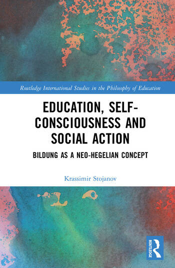 Education, Self-consciousness and Social Action Bildung as a Neo-Hegelian Concept book cover