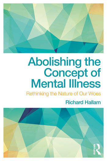 Abolishing the Concept of Mental Illness Rethinking the Nature of Our Woes book cover