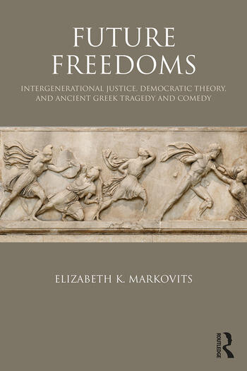 Future Freedoms Intergenerational Justice, Democratic Theory, and Ancient Greek Tragedy and Comedy book cover