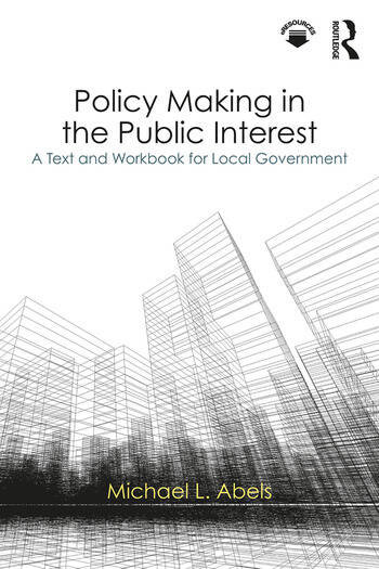 Policy Making in the Public Interest A Text and Workbook for Local Government book cover