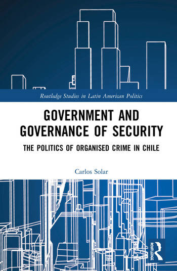 Government and Governance of Security The Politics of Organised Crime in Chile book cover