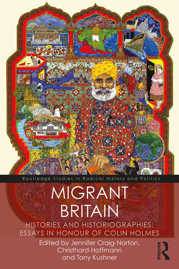 Migrant Britain Histories and Historiographies: Essays in Honour of Colin Holmes book cover