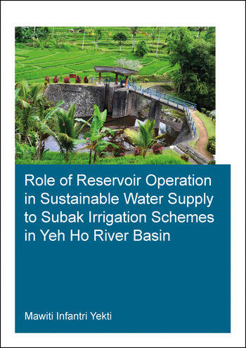 Role of Reservoir Operation in Sustainable Water Supply to Subak Irrigation Schemes in Yeh Ho River Basin Development of Subak Irrigation Schemes: Learning from Experiences of Ancient Subak Schemes for Participatory Irrigation System Management in Bali book cover