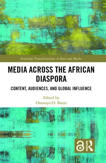 Media Across the African Diaspora Content, Audiences, and Influence book cover
