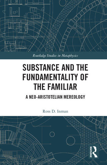 Substance and the Fundamentality of the Familiar A Neo-Aristotelian Mereology book cover