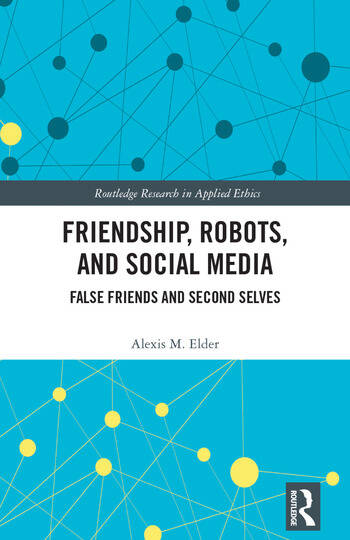 Friendship, Robots, and Social Media False Friends and Second Selves book cover