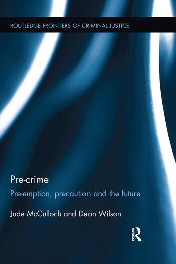 Pre-crime Pre-emption, precaution and the future book cover