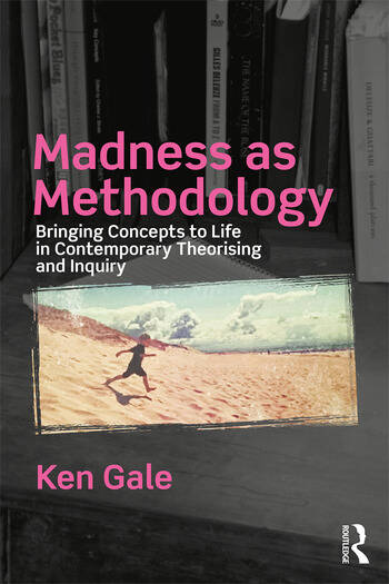 Madness as Methodology Bringing Concepts to Life in Contemporary Theorising and Inquiry book cover