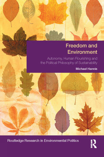 Freedom and Environment Autonomy, Human Flourishing and the Political Philosophy of Sustainability book cover