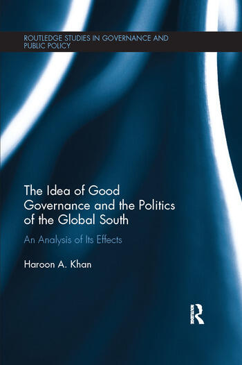 The Idea of Good Governance and the Politics of the Global South An Analysis of its Effects book cover