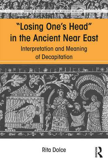Losing One's Head in the Ancient Near East Interpretation and Meaning of Decapitation book cover
