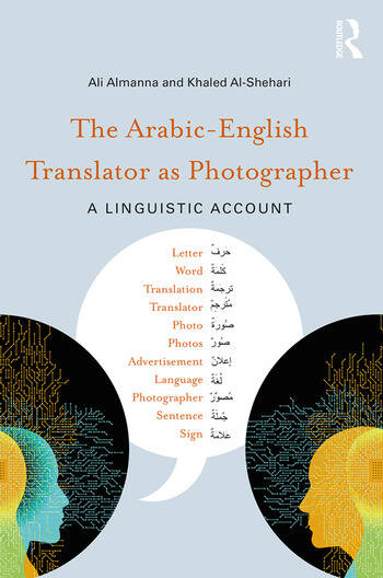 The Arabic-English Translator as Photographer A Linguistic Account book cover