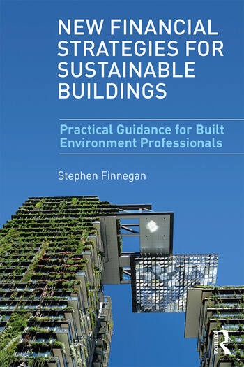 New Financial Strategies for Sustainable Buildings Practical Guidance for Built Environment Professionals book cover