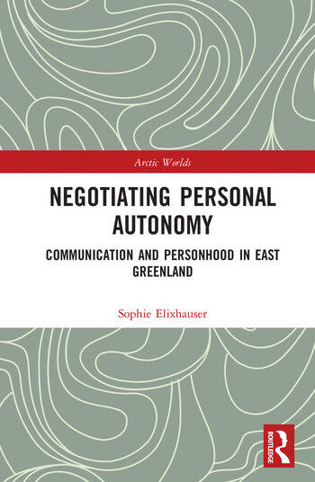 Negotiating Personal Autonomy Communication and Personhood in East Greenland book cover