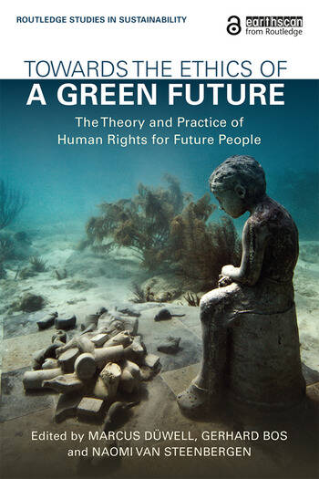 Towards the Ethics of a Green Future (Open Access) The Theory and Practice of Human Rights for Future People book cover