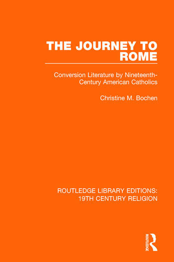 The Journey to Rome Conversion Literature by Nineteenth-Century American Catholics book cover