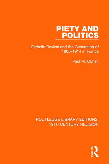Piety and Politics Catholic Revival and the Generation of 1905-1914 in France book cover