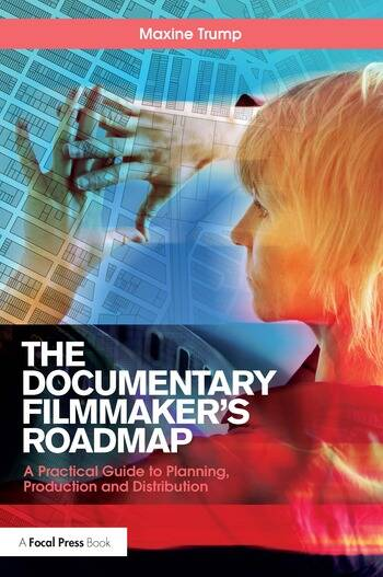 The Documentary Filmmaker's Roadmap A Practical Guide to Planning, Production and Distribution book cover
