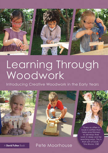 Learning Through Woodwork Introducing Creative Woodwork in the Early Years book cover