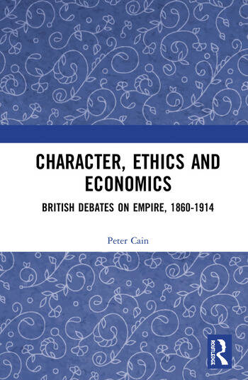 Character, Ethics and Economics British Debates on Empire, 1860-1914 book cover