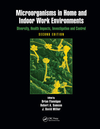Microorganisms in Home and Indoor Work Environments Diversity, Health Impacts, Investigation and Control, Second Edition book cover