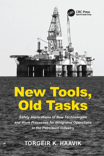 New Tools, Old Tasks Safety Implications of New Technologies and Work Processes for Integrated Operations in the Petroleum Industry book cover