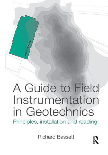 A Guide to Field Instrumentation in Geotechnics Principles, Installation and Reading book cover