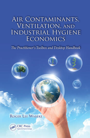 Air Contaminants, Ventilation, and Industrial Hygiene Economics The Practitioner's Toolbox and Desktop Handbook book cover