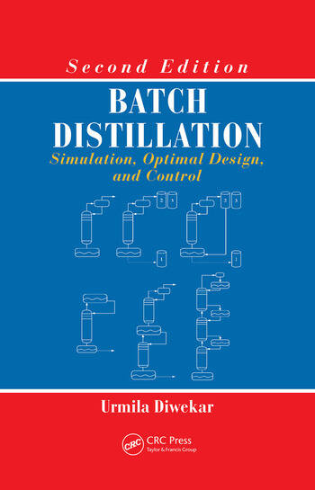 Batch Distillation Simulation, Optimal Design, and Control, Second Edition book cover